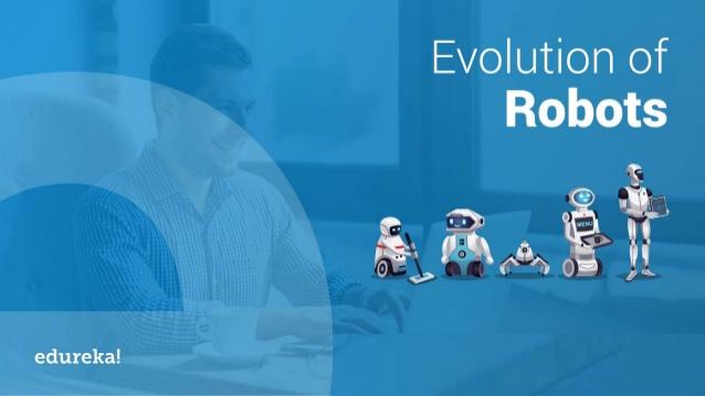 evolution-of-robots-a-brief-history-of-robotics-in-10-minutes-edureka-1-638